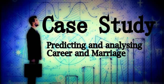 Case Study : How to analyse Career and Marriage issues based
