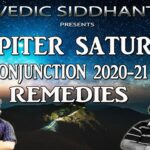 Video : Jupiter and Saturn Conjunction 2020 in Vedic Astrology & Remedies - Part 3